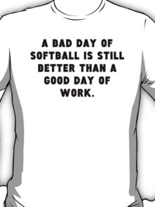 A Bad Day Of Softball T-Shirt