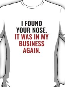 I Found Your Nose T-Shirt