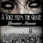 A Voice From the Grave  by Yvonne Mason