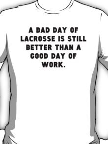 A Bad Day Of Lacrosse T-Shirt