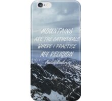 Mountains are the cathedrals iPhone Case/Skin