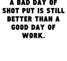 A Bad Day Of Shot Put by GiftIdea