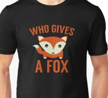 Who Gives A Fox Unisex T-Shirt