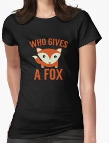 Who Gives A Fox Womens Fitted T-Shirt