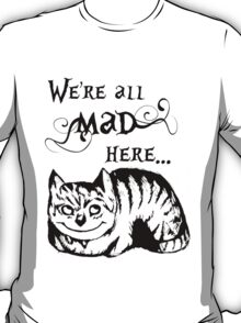 We're All Mad Here, The Cheshire Cat T-Shirt