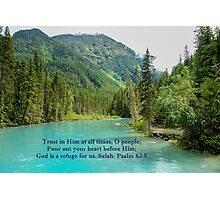 God is Our Refuge Psalm 62:8 Photographic Print