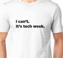 I can't. It's tech week.  Unisex T-Shirt