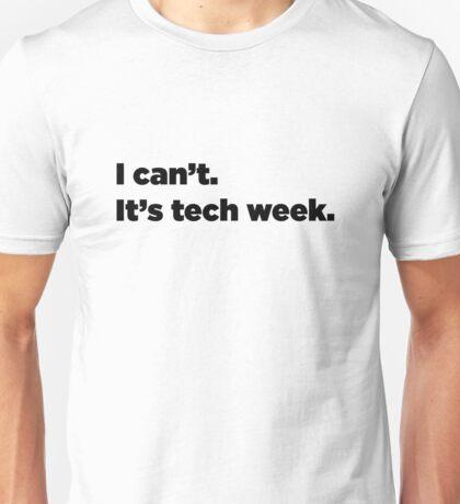 I can't. It's tech week.  Unisex T-Shirt