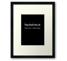 "You had me at ""Hello World"". (Dark edition) Framed Print"