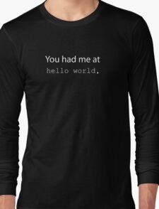 "You had me at ""Hello World"". (Dark edition) Long Sleeve T-Shirt"