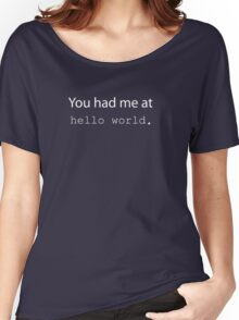 """You had me at """"Hello World"""". (Dark edition) Women's Relaxed Fit T-Shirt"""