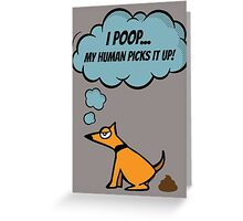I Poop... My Human Picks It Up! Greeting Card