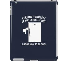 Keeping Yourself In The Fridge iPad Case/Skin