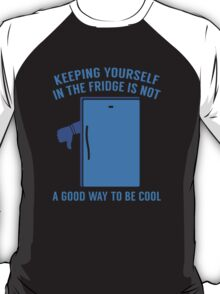 Keeping Yourself In The Fridge T-Shirt