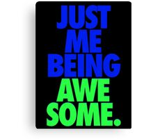 JUST ME BEING AWESOME. Canvas Print