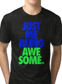 JUST ME BEING AWESOME. Tri-blend T-Shirt