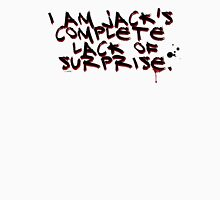I Am Jack's Complete Lack Of Surprise Unisex T-Shirt