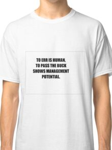 TO ERR IS HUMAN T Classic T-Shirt