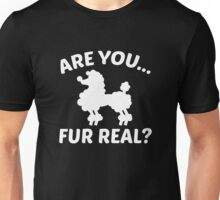 Are You Fur Real? Unisex T-Shirt