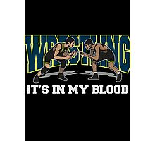 Wrestling It's In My Blood Photographic Print
