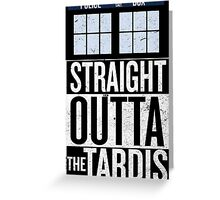 Straight Outta The Tardis Greeting Card