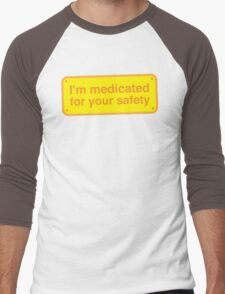 I'm medicated for your safety Men's Baseball ¾ T-Shirt