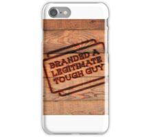 Branded A Legitimate Tough Guy  iPhone Case/Skin
