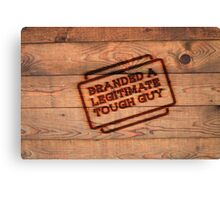Branded A Legitimate Tough Guy  Canvas Print