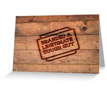 Branded A Legitimate Tough Guy  Greeting Card