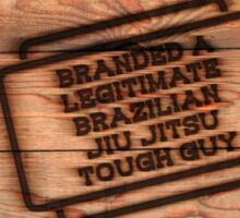 Branded A Legitimate Brazilian Jiu Jitsu Tough Guy  Sticker