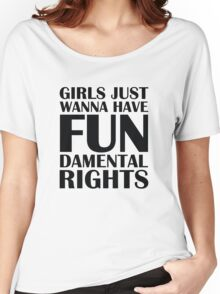 Girls Just Wanna Have Fun Women's Relaxed Fit T-Shirt