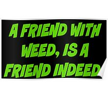 A friend with weed is a friend indeed Poster