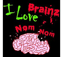 I Love Brainz Nom Nom  Photographic Print