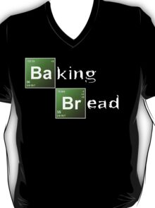 Baking Bread (Breaking Bad parody) - New Style! T-Shirt