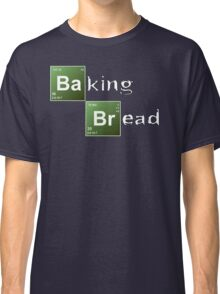 Baking Bread (Breaking Bad parody) - New Style! Classic T-Shirt