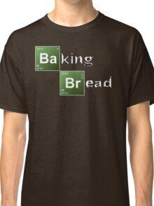 Baking Bread (Breaking Bad parody) - New Style! Classic T-Shirt