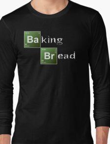 Baking Bread (Breaking Bad parody) - New Style! Long Sleeve T-Shirt