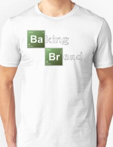 Baking Bread (Breaking Bad parody) - New Style! Unisex T-Shirt