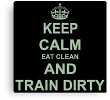 Eat Clean And Train Dirty Canvas Print
