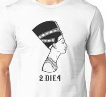 2 Die 4 Unisex T-Shirt