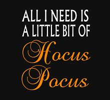 ALL I NEED IS A LITTLE BIT OF HOCUS POCUS Unisex T-Shirt
