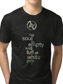 Slaves My Soul Is Empty and Full of White Girls Tri-blend T-Shirt