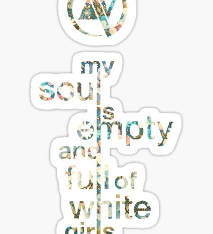Slaves My Soul Is Empty and Full of White Girls Sticker