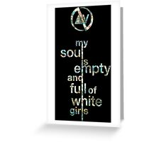 Slaves My Soul Is Empty and Full of White Girls Greeting Card
