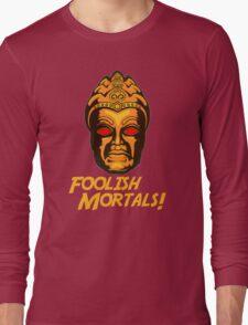 Foolish Mortals Long Sleeve T-Shirt