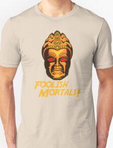 Foolish Mortals Unisex T-Shirt