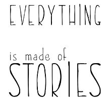 Everything is made of Stories by LudlumDesign