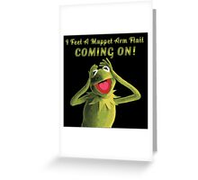 I Feel a Muppet Arm Flail Coming On! Greeting Card