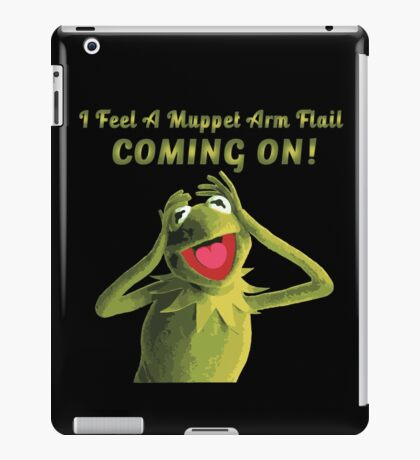 I Feel a Muppet Arm Flail Coming On! iPad Case/Skin