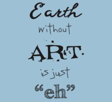 "Earth Without Art is Just ""Eh"" One Piece - Short Sleeve"